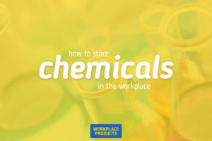 How to store chemicals in the workplace