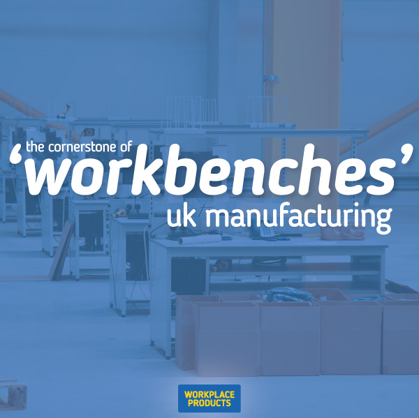 Workbenches are the cornerstone of manufacturing