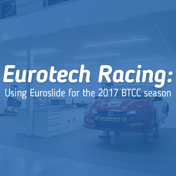 Eurotech Racing: Using Euroslide for the 2017 BTCC season