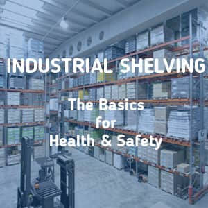 Industrial Shelving - Basics for Health and Safety