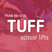 How to use TUFF Scissor Lifts