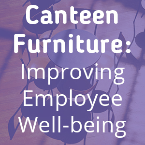 Canteen Furniture: Improving Employee Well-being