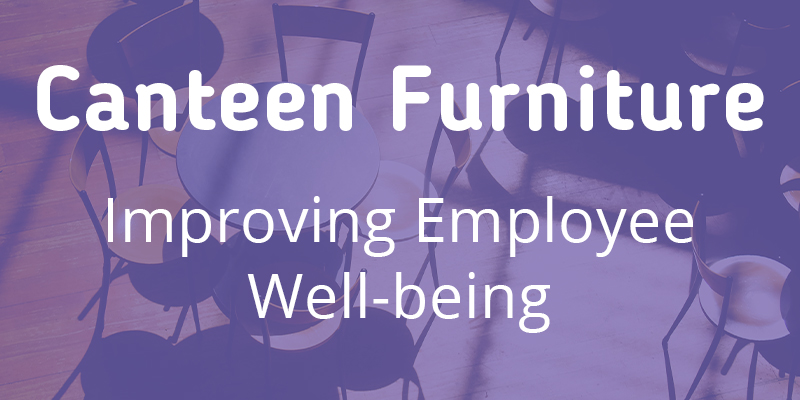 Canteen Furniture - Improving Employee Well-being