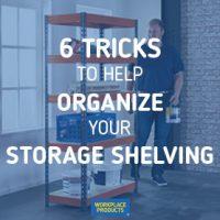 6 Tricks to Help Organize Your Storage Shelving